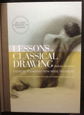 Lessons in Classical Drawings, Essential Techniques from Inside the Atelier