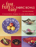 Fast, Fun & Easy Fabric Bowls: 5 Reversible Shapes to Use and Display