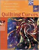 Quilting Curves, An Innovative Technique for Machine-Piecing Curves with Incredible Ease